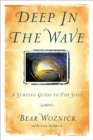 Image for Deep in the wave  : a surfing guide to the soul