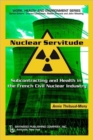 Image for Nuclear servitude  : subcontracting and health in the French civil nuclear industry