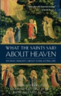 Image for What the Saints Said about Heaven : 101 Holy Insights on Everlasting Life