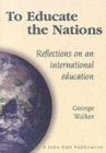 Image for To Educate the Nations : Reflectons on an International Education