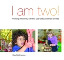 Image for I am Two : Working Effectively with Two Year Olds and Their Families