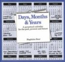 Image for Days, Months and Years : A Perpetual Calendar for the Past, Present and Future
