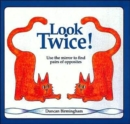 Image for Look Twice : Use the Mirror to Find Pairs of Opposites