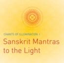Image for Chants of Illumination CD : Sanskrit Mantras to the Light