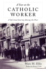 Image for A Year at the Catholic Worker : A Spiritual Journey Among the Poor