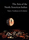 Image for The Arts of the North American Indian : Native Traditions in Evolution