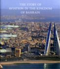 Image for The Story of Aviation in the Kingdom of Bahrain