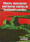 Image for Ghosts, Massacres and Horror Stories of Scotland's Castles
