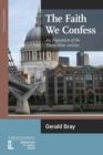Image for The Faith We Confess : An Exposition of the Thirty-Nine Articles