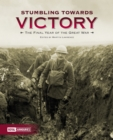 Image for Stumbling towards victory  : the final year of the Great War