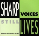 Image for Sharp Voices, Still Lives : Birmingham Photography in the 1980's