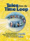 Image for Tales from the Time Loop : The Most Comprehensive Expose of the Global Conspiracy Ever Written and All You Need to Know to be Truly Free