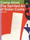 Image for Come alive!  : the spirited art of Sister Corita