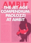 Image for Eduardo Paolozzi - the Jet Age Compendium : Paolozzi at Ambit 1967-1980