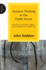 Image for Systems thinking in the public sector  : the failure of the reform regime - and the manifesto for a better way