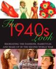 Image for The 1940s Look : Recreating the Fashions, Hairstyles and Make-Up of the Second World War