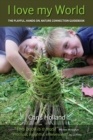 Image for I love my world  : mentoring play in nature, for our sustainable future