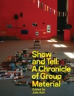 Image for Show and Tell : A Chronicle of Group Material