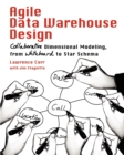 Image for Agile data warehouse design  : collaborative dimensional modeling, from whiteboard to star schema
