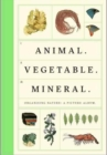 Image for Animal, vegetable, mineral  : organising nature
