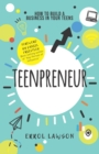 Image for Teenpreneur : How to Build a Business in Your Teens