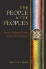 Image for The people and the peoples  : Syriac dialogue poems from late antiquity