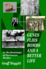 Image for Genes, flies, bombs and a better life  : in the footsteps of Hermann Muller