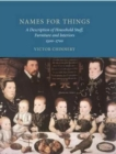 Image for Names for Things : A Description of Household Stuff, Furniture and Interiors 1500-1700