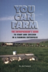 Image for You Can Farm : The Entrepreneur's Guide to Start & Succeed in a Farming Enterprise