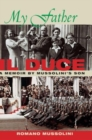 Image for My Father II Duce : A Memoir by Mussolini's Son