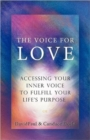 Image for The Voice For Love : Accessing Your Inner Voice to Fulfill Your Life's Purpose