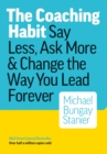 Image for The coaching habit  : say less, ask more & change the way you lead forever