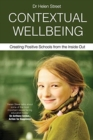 Image for Contextual Wellbeing : Creating Positive Schools from the Inside Out