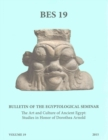 Image for The Art and Culture of Ancient Egypt: Studies in Honor of Dorothea Arnold : Bulletin of the Egyptological Seminar of New York, Volume 19 (2015)