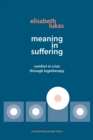 Image for Meaning in Suffering : Comfort in Crisis through Logotherapy