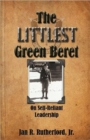 Image for The Littlest Green Beret : Self-Reliance Learned from Special Forces and Self Leadership Honed as a Business Executive