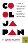 Image for Cool Japan  : a guide to Tokyo, Kyoto, Tohoku and Japanese culture past and present