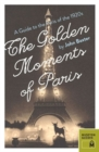 Image for Golden Moments of Paris: A Guide to the Paris of the 1920s