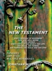 Image for The New Testament : God's Message of Goodness, Ease and Well-Being Which Brings God's Gifts of His Spirit, His Life, His Grace, His Power, His Fairness, His Peace and His Love
