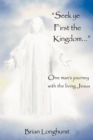 Image for Seek Ye First the Kingdom : One Man's Journey with the Living Jesus