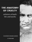 Image for The anatomy of cruelty  : Antonin Artaud - life and works