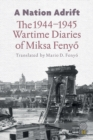 Image for A Nation Adrift : The 1944-1945 Wartime Diaries of Miksa Fenyo