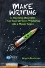 Image for Make Writing : 5 Teaching Strategies That Turn Writer's Workshop Into a Maker Space