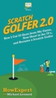 Image for Scratch Golfer 2.0 : How I Cut 50 Shots from My Game, Now Shoot in the 70's, and Became a Scratch Golfer