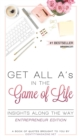 Image for Get All A's in the Game of Life Insights Along the Way Entrepreneur Edition