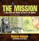 Image for The Mission : A True Story Told Through the Eyes of the Animals