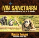 Image for My Sanctuary : A True Story Told Through the Eyes of the Animals