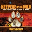 Image for Keepers of the Wild : A True Story Told Through the Eyes of the Animals