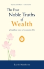 Image for The Four Noble Truths of Wealth : a Buddhist view of economic life