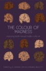 Image for The colour of madness  : exploring Black, Asian, and minority ethnic mental health in the UK